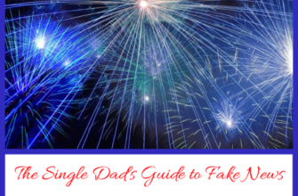 The Single Dad's Guide to Fake News: Independence Day Edition