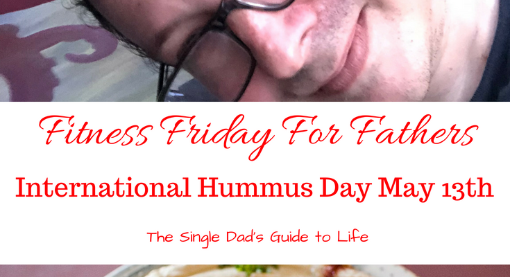 Fitness Fridays for Fathers: International Hummus Day May 13th