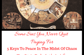 Some Sins You Never Quit Paying For – 5 Keys To Peace In The Midst Of Chaos