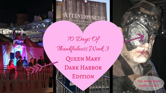 70 Days Of Thankfulness Week 3 – Queen Mary Dark Harbor Edition
